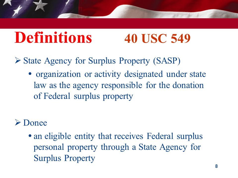 Definitions 40 USC 549  State Agency for Surplus Property (SASP)  organization or activity designated under state law as the agency responsible for