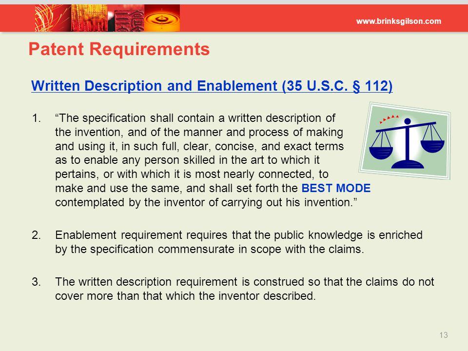 "www.brinksgilson.com Patent Requirements Written Description and Enablement (35 U.S.C. § 112)  ""The specification shall contain a written descriptio"