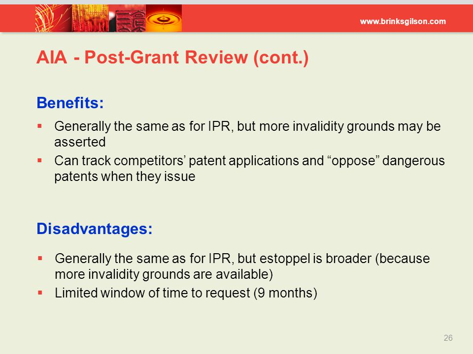 www.brinksgilson.com AIA - Post-Grant Review (cont.) 26 Disadvantages:  Generally the same as for IPR, but more invalidity grounds may be asserted 