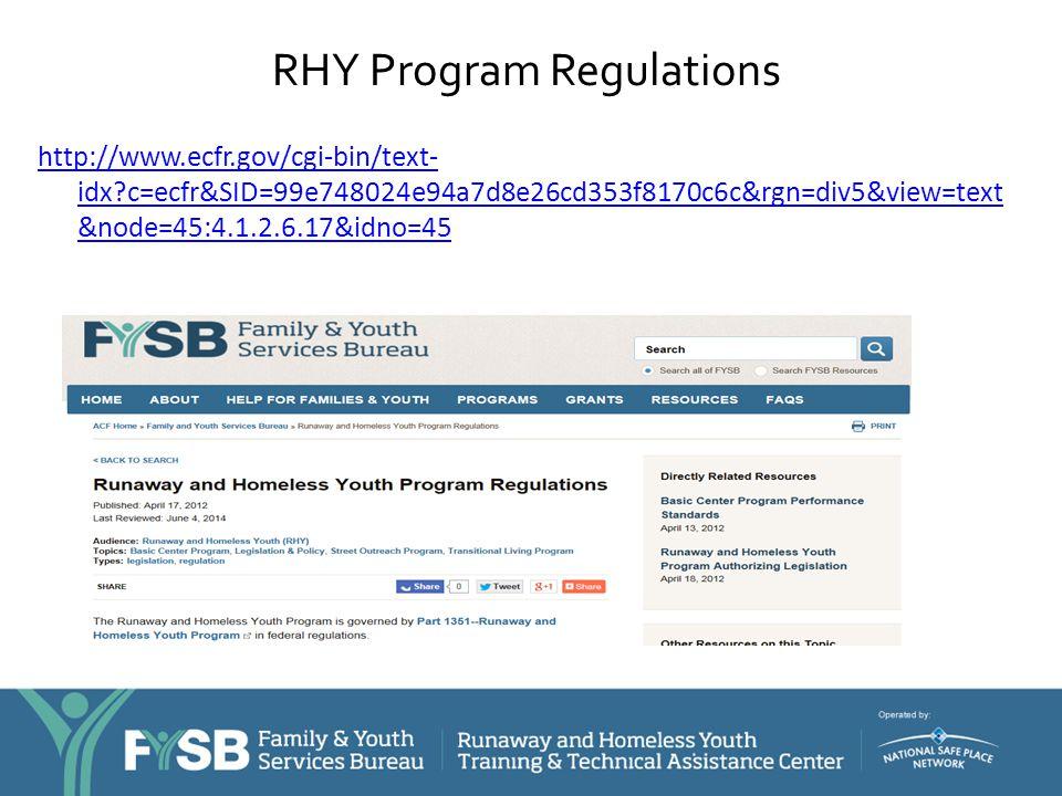 RHY Program Regulations http://www.ecfr.gov/cgi-bin/text- idx?c=ecfr&SID=99e748024e94a7d8e26cd353f8170c6c&rgn=div5&view=text &node=45:4.1.2.6.17&idno=