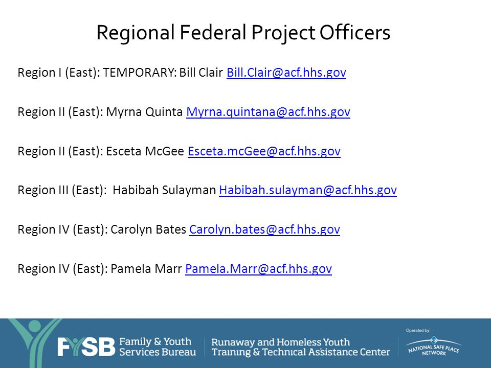 Regional Federal Project Officers Region I (East): TEMPORARY: Bill Clair Bill.Clair@acf.hhs.govBill.Clair@acf.hhs.gov Region II (East): Myrna Quinta M