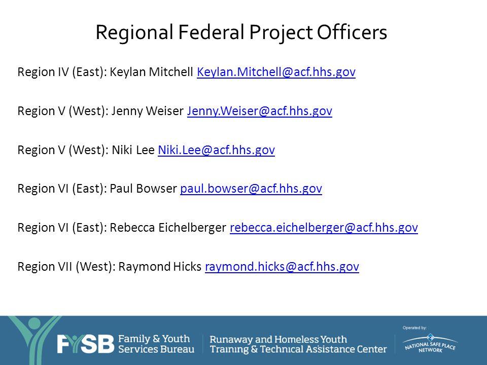 Regional Federal Project Officers Region IV (East): Keylan Mitchell Keylan.Mitchell@acf.hhs.govKeylan.Mitchell@acf.hhs.gov Region V (West): Jenny Weis