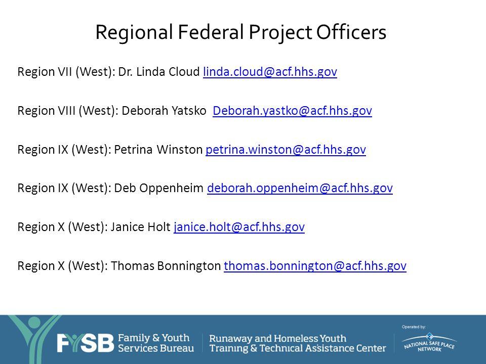 Regional Federal Project Officers Region VII (West): Dr. Linda Cloud linda.cloud@acf.hhs.govlinda.cloud@acf.hhs.gov Region VIII (West): Deborah Yatsko