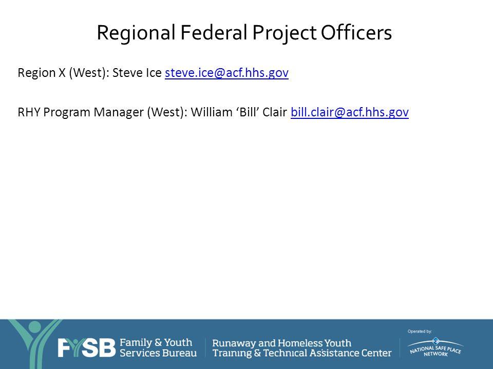Regional Federal Project Officers Region X (West): Steve Ice steve.ice@acf.hhs.govsteve.ice@acf.hhs.gov RHY Program Manager (West): William 'Bill' Cla