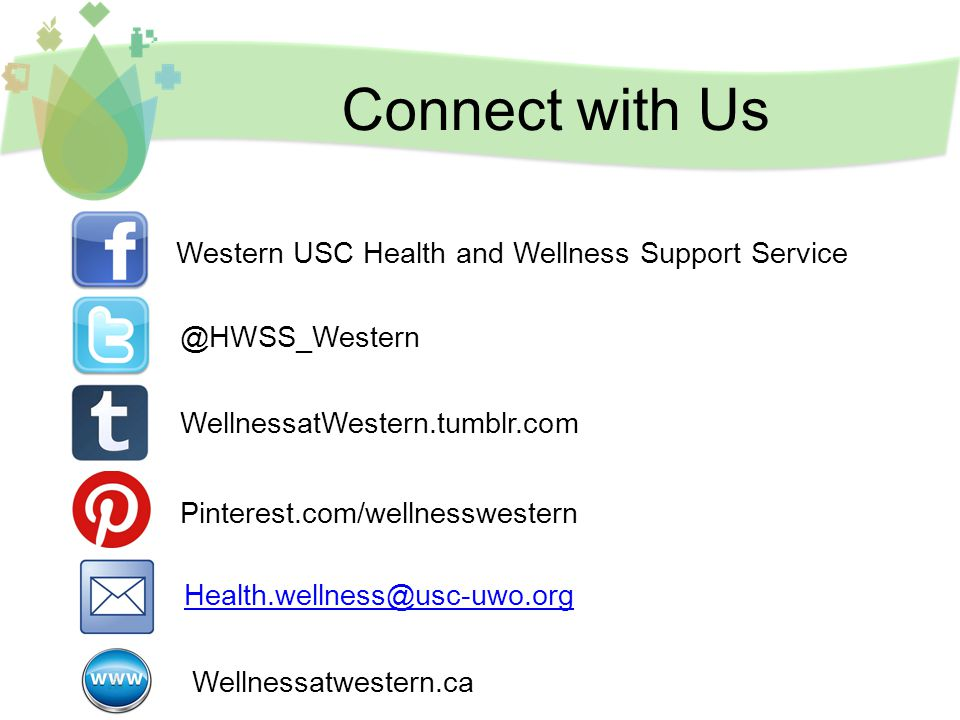 Connect with Us Western USC Health and Wellness Support Service @HWSS_Western WellnessatWestern.tumblr.com Pinterest.com/wellnesswestern Health.wellness@usc-uwo.org Wellnessatwestern.ca