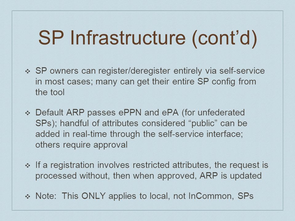 SP Infrastructure (cont'd) ❖ SP owners can register/deregister entirely via self-service in most cases; many can get their entire SP config from the t