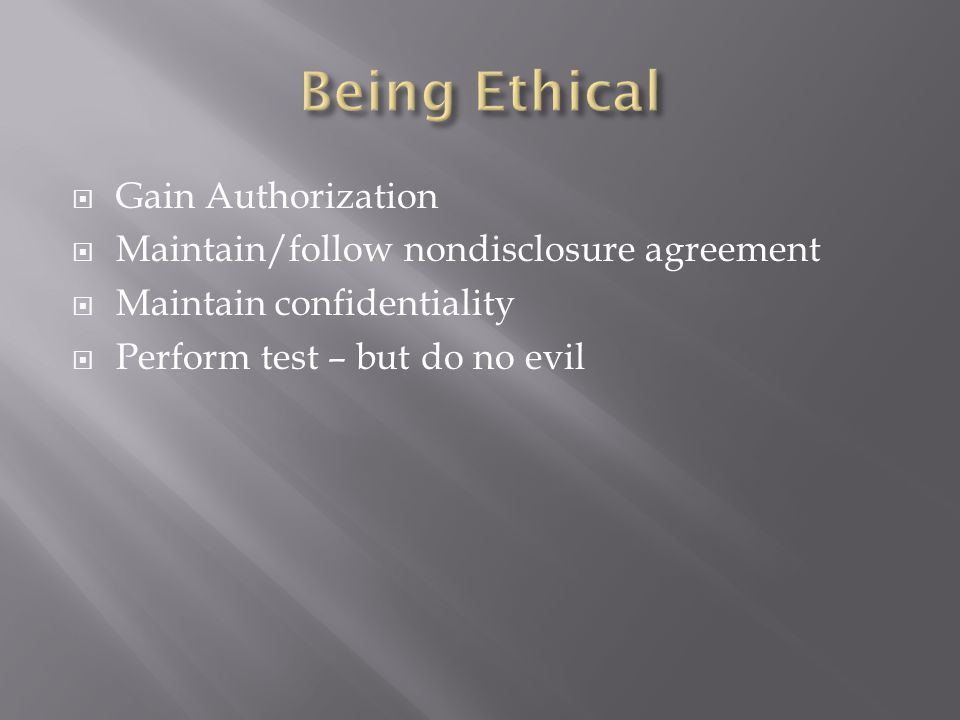  Gain Authorization  Maintain/follow nondisclosure agreement  Maintain confidentiality  Perform test – but do no evil