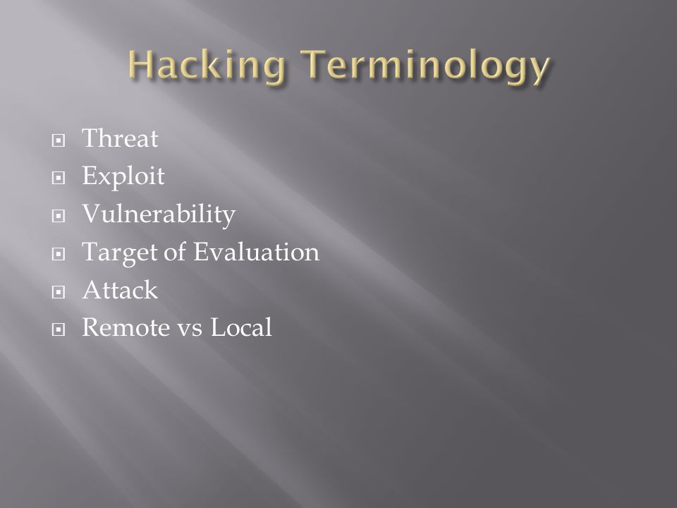  Threat  Exploit  Vulnerability  Target of Evaluation  Attack  Remote vs Local