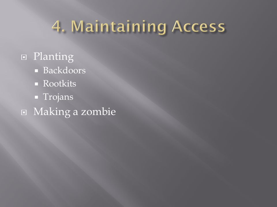  Planting  Backdoors  Rootkits  Trojans  Making a zombie