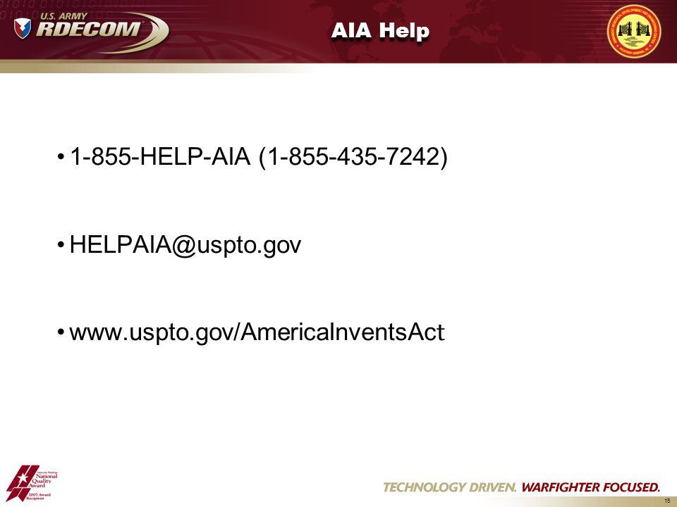 15 AIA Help 1-855-HELP-AIA (1-855-435-7242) HELPAIA@uspto.gov www.uspto.gov/AmericaInventsAc t