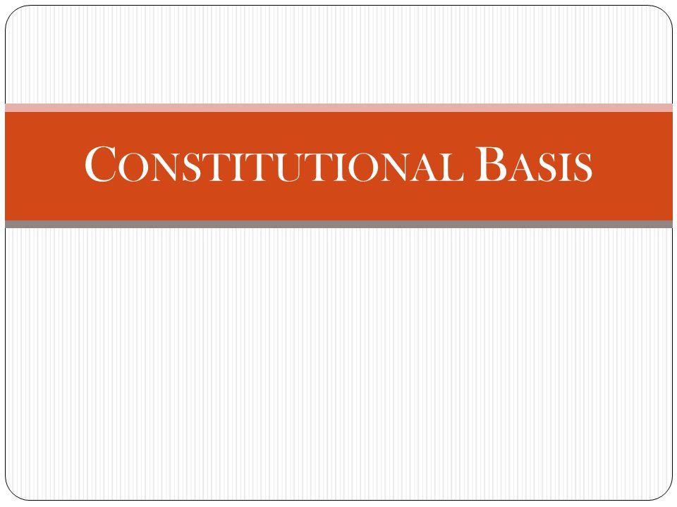 C ONSTITUTIONAL B ASIS