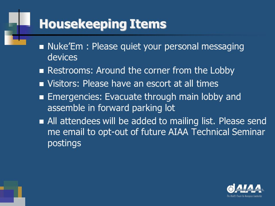 Housekeeping Items Nuke'Em : Please quiet your personal messaging devices Restrooms: Around the corner from the Lobby Visitors: Please have an escort