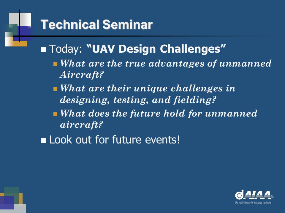 "Technical Seminar Today: ""UAV Design Challenges"" What are the true advantages of unmanned Aircraft? What are their unique challenges in designing, tes"