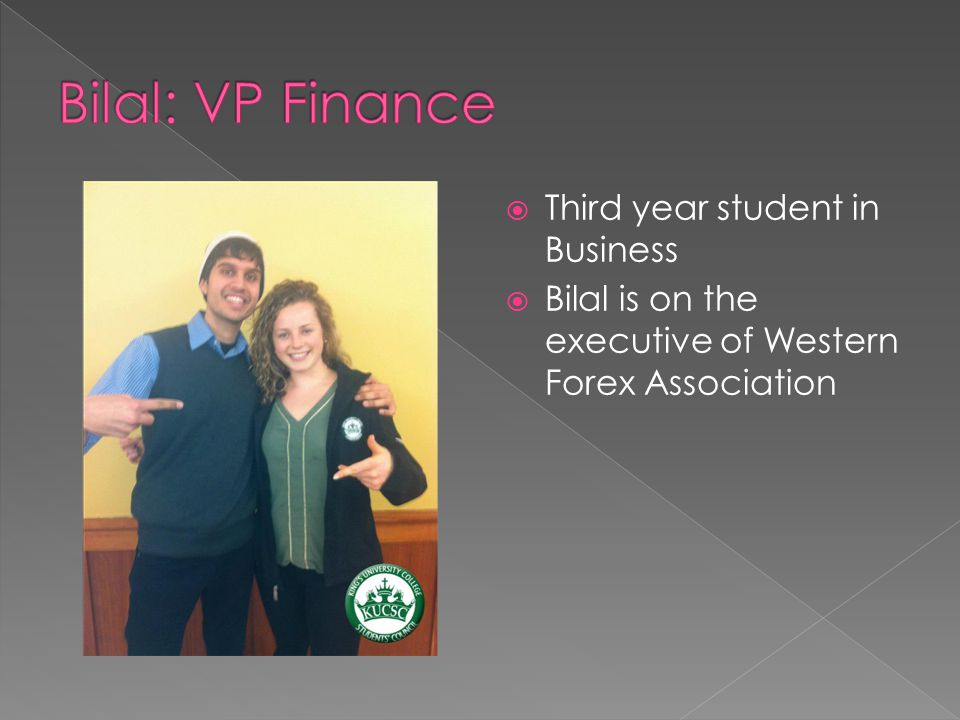 Third year student in Business  Bilal is on the executive of Western Forex Association