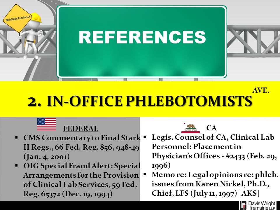REFERENCES 2. IN-OFFICE PHLEBOTOMISTS FEDERAL  CMS Commentary to Final Stark II Regs., 66 Fed. Reg. 856, 948-49 (Jan. 4, 2001)  OIG Special Fraud Al