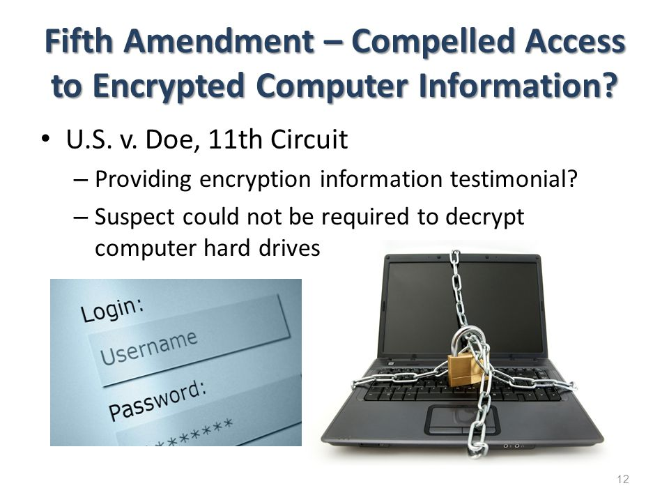 Fifth Amendment – Compelled Access to Encrypted Computer Information.