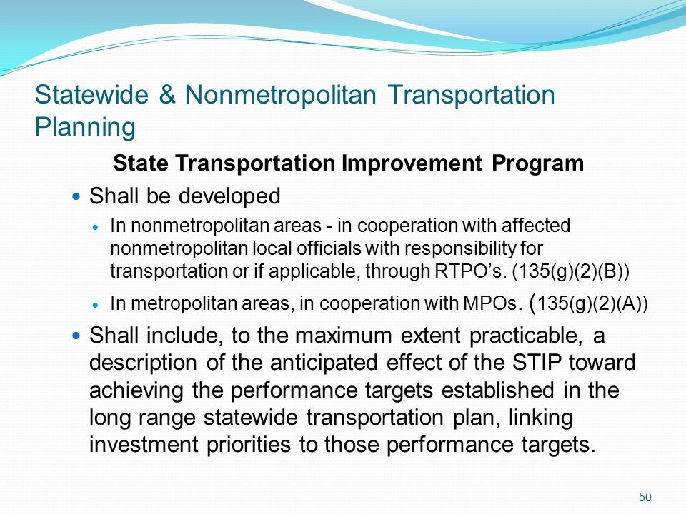 Statewide & Nonmetropolitan Transportation Planning State Transportation Improvement Program Shall be developed In nonmetropolitan areas - in cooperation with affected nonmetropolitan local officials with responsibility for transportation or if applicable, through RTPO's.