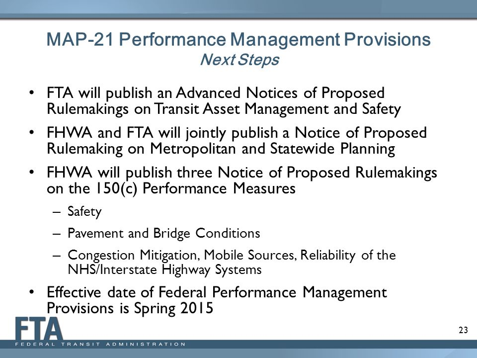 23 MAP-21 Performance Management Provisions Next Steps FTA will publish an Advanced Notices of Proposed Rulemakings on Transit Asset Management and Sa