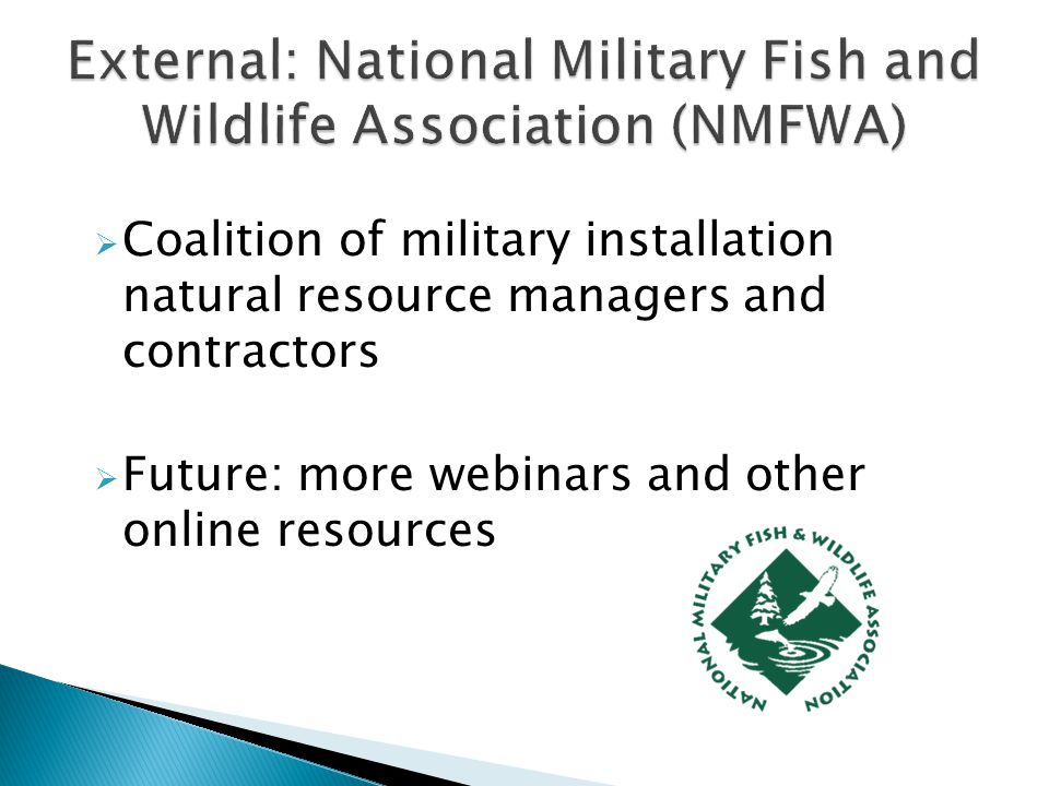  Coalition of military installation natural resource managers and contractors  Future: more webinars and other online resources