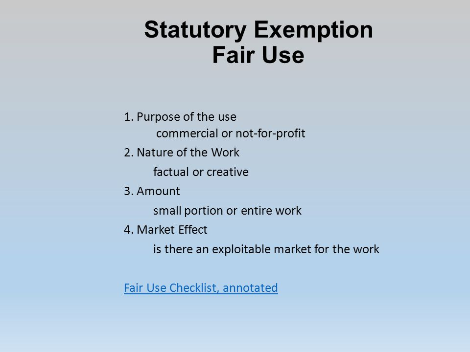 Statutory Exemption Fair Use 1. Purpose of the use commercial or not-for-profit 2.