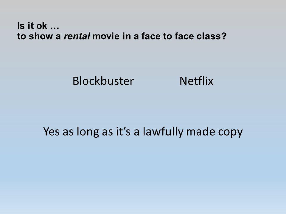 Is it ok … to show a rental movie in a face to face class.