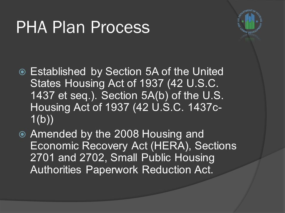 PHA Plan Process  Established by Section 5A of the United States Housing Act of 1937 (42 U.S.C.