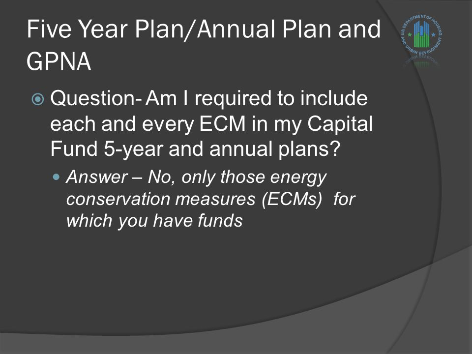 Five Year Plan/Annual Plan and GPNA  Question- Am I required to include each and every ECM in my Capital Fund 5-year and annual plans.