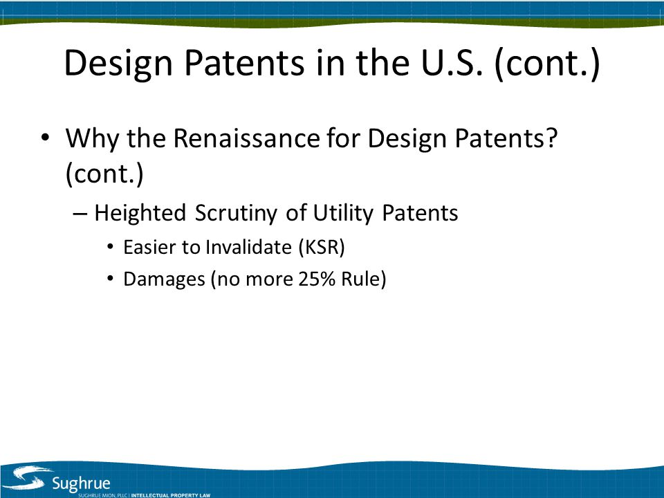 Design Patents in the U.S. (cont.) Why the Renaissance for Design Patents.