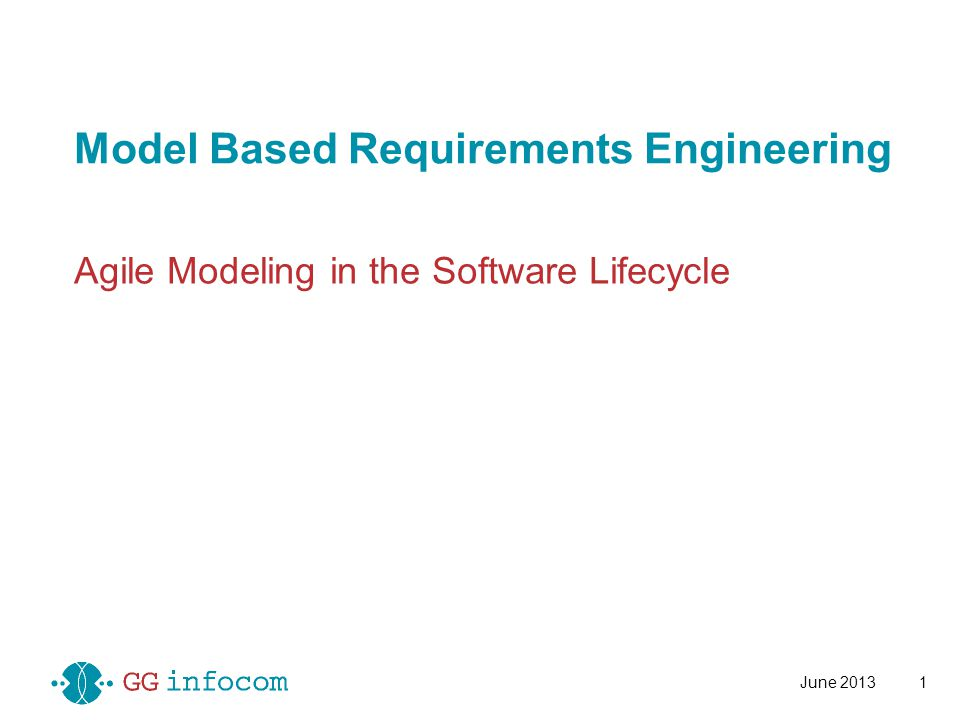 Model Based Requirements Engineering Agile Modeling in the Software Lifecycle June 20131
