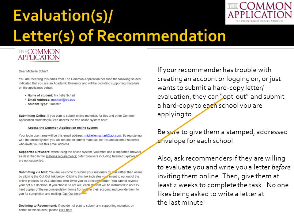 If your recommender has trouble with creating an account or logging on, or just wants to submit a hard-copy letter/ evaluation, they can opt-out and submit a hard-copy to each school you are applying to.