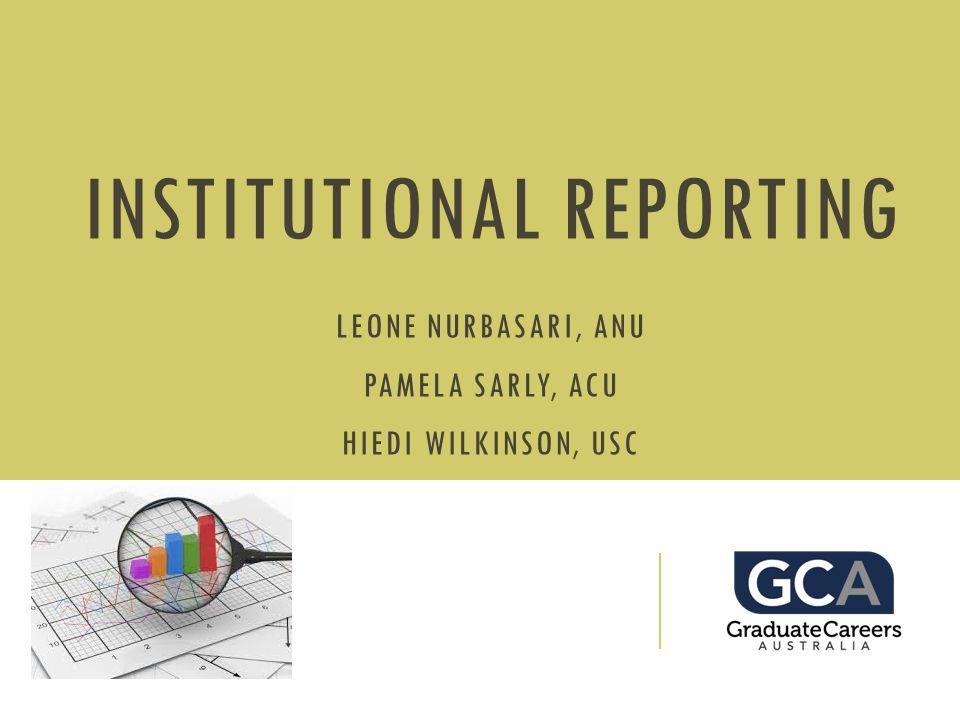 INSTITUTIONAL REPORTING LEONE NURBASARI, ANU PAMELA SARLY, ACU HIEDI WILKINSON, USC