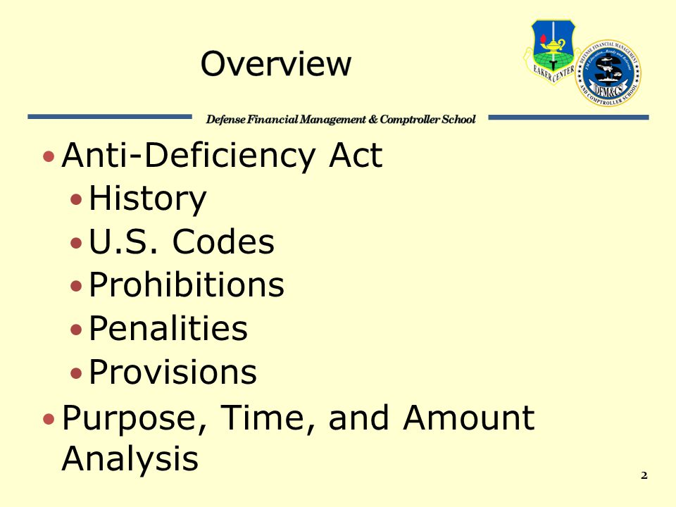 2 Anti-Deficiency Act History U.S. Codes Prohibitions Penalities Provisions Purpose, Time, and Amount Analysis