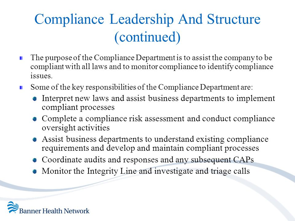 Compliance Leadership And Structure (continued) The purpose of the Compliance Department is to assist the company to be compliant with all laws and to