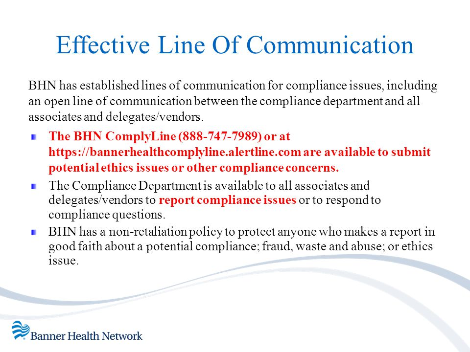 Effective Line Of Communication BHN has established lines of communication for compliance issues, including an open line of communication between the