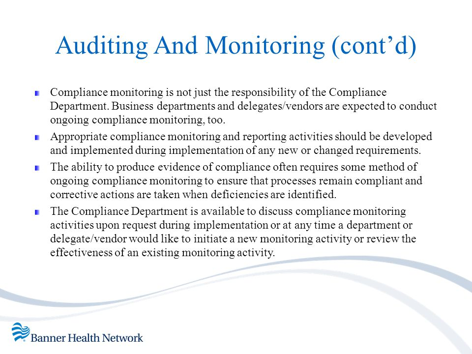 Auditing And Monitoring (cont'd) Compliance monitoring is not just the responsibility of the Compliance Department. Business departments and delegates