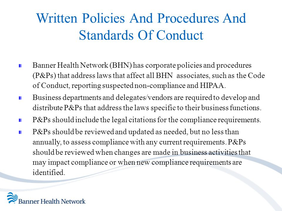 Written Policies And Procedures And Standards Of Conduct Banner Health Network (BHN) has corporate policies and procedures (P&Ps) that address laws th
