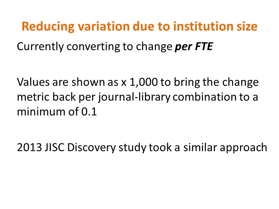Reducing variation due to institution size Currently converting to change per FTE Values are shown as x 1,000 to bring the change metric back per jour
