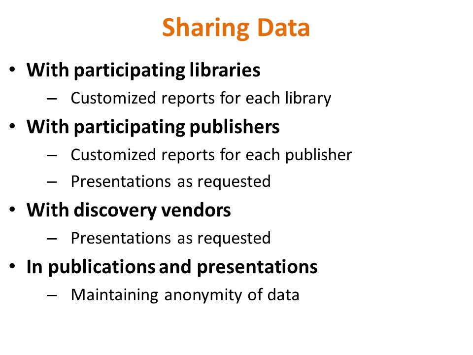 Sharing Data With participating libraries – Customized reports for each library With participating publishers – Customized reports for each publisher