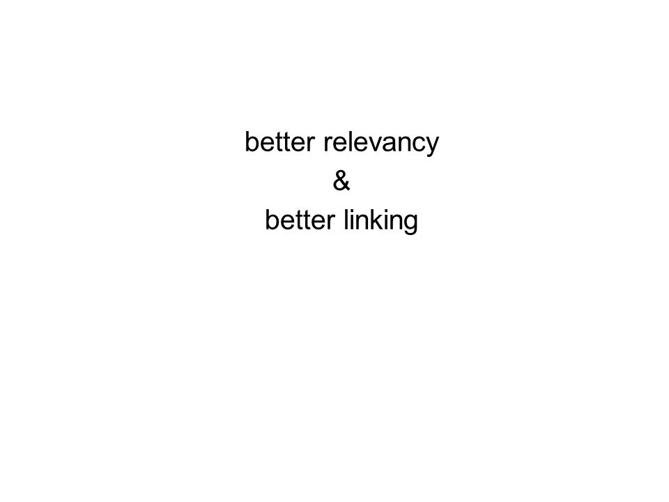 better relevancy & better linking