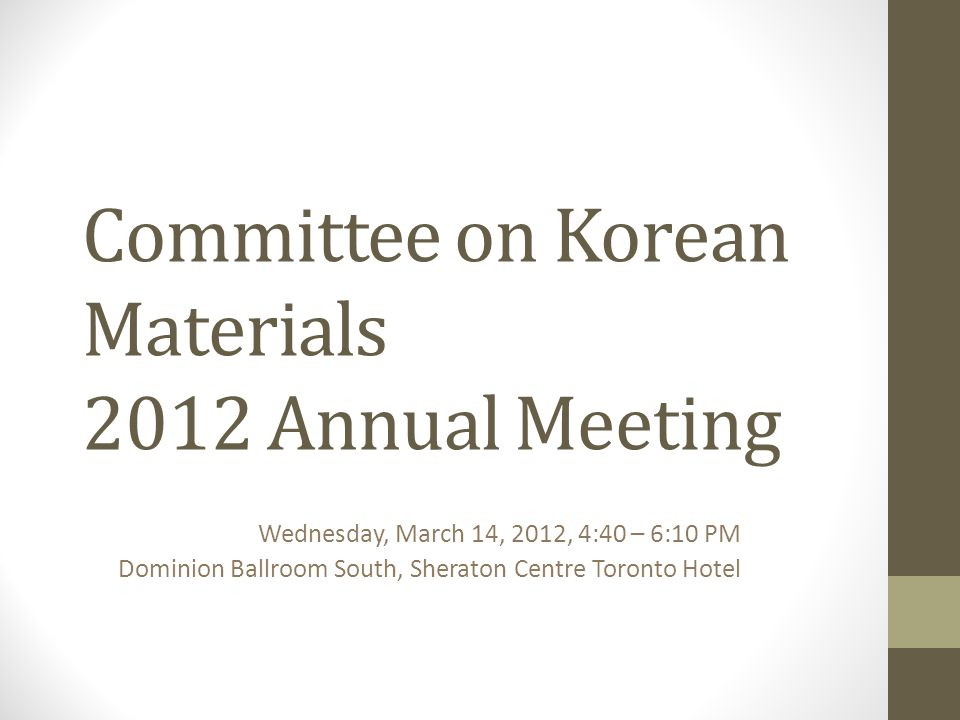Committee on Korean Materials 2012 Annual Meeting March 14, 2012, 4:40-6:10 pm 4:40 - 4: 45 Opening and Introduction of the CKM Members Yunah Sung (Chair), Korean Studies Librarian, University of Michigan 4:45 - 5:15 Korean E-books: Trends, Issues, and Future Q&A Miree Ku, Korean Studies Librarian, Duke University Sun-Yoon Lee, Multimedia Collections Librarian, USC Hyokyoung Yi, Korean Studies Librarian, University of Washington 5:15 - 5:30 Collecting Korean Presidential Histories at Presidential Archives of Korea Yong Bae Son, Librarian, Presidential Archives, National Archives of Korea 5:30 - 5:45 Legal Information Services of the Korean National Assembly Law Library Byunghun Kwak, National Assembly Library of Korea 5:45 - 5:55 Introduction on KLTI s Website Specializing in Translated Korean Literature and Suggestions for Building Partnerships with Korean Studies Libraries Hye-young Kim, Korea Literature Translation Institute (KLTI) 5:55 - 6:05 Report on the Korean Collections Consortium of North America Jaeyong Chang, Librarian for the Korean Collection, University of California at Berkeley 6:05 - 6:10Q&A