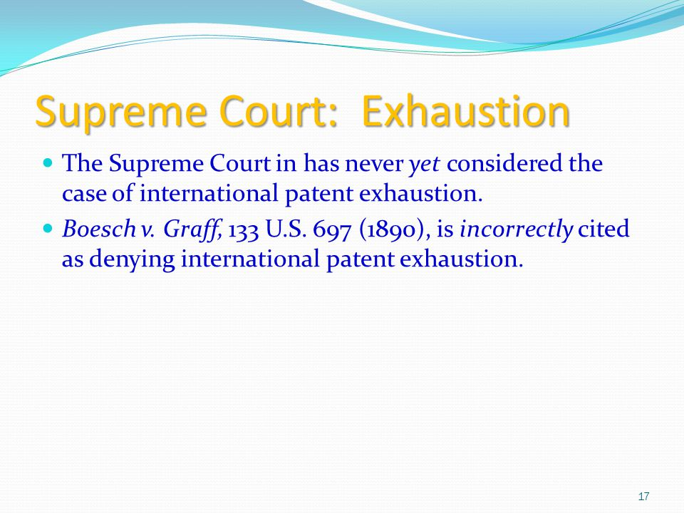 Supreme Court: Exhaustion The Supreme Court in has never yet considered the case of international patent exhaustion.