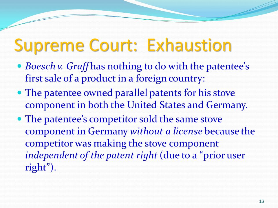 Supreme Court: Exhaustion Boesch v. Graff has nothing to do with the patentee's first sale of a product in a foreign country: The patentee owned paral