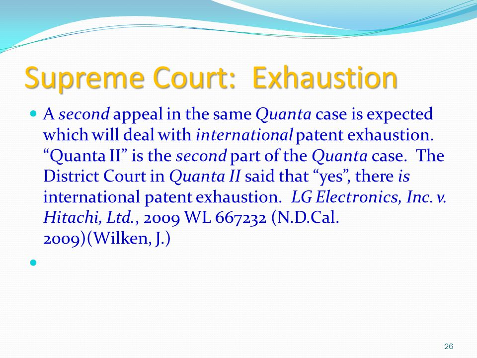 Supreme Court: Exhaustion A second appeal in the same Quanta case is expected which will deal with international patent exhaustion.