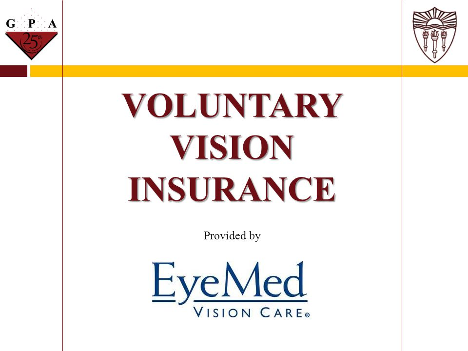 VOLUNTARY VISION INSURANCE VOLUNTARY VISION INSURANCE Provided by