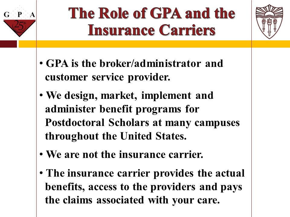 GPA is the broker/administrator and customer service provider. We design, market, implement and administer benefit programs for Postdoctoral Scholars