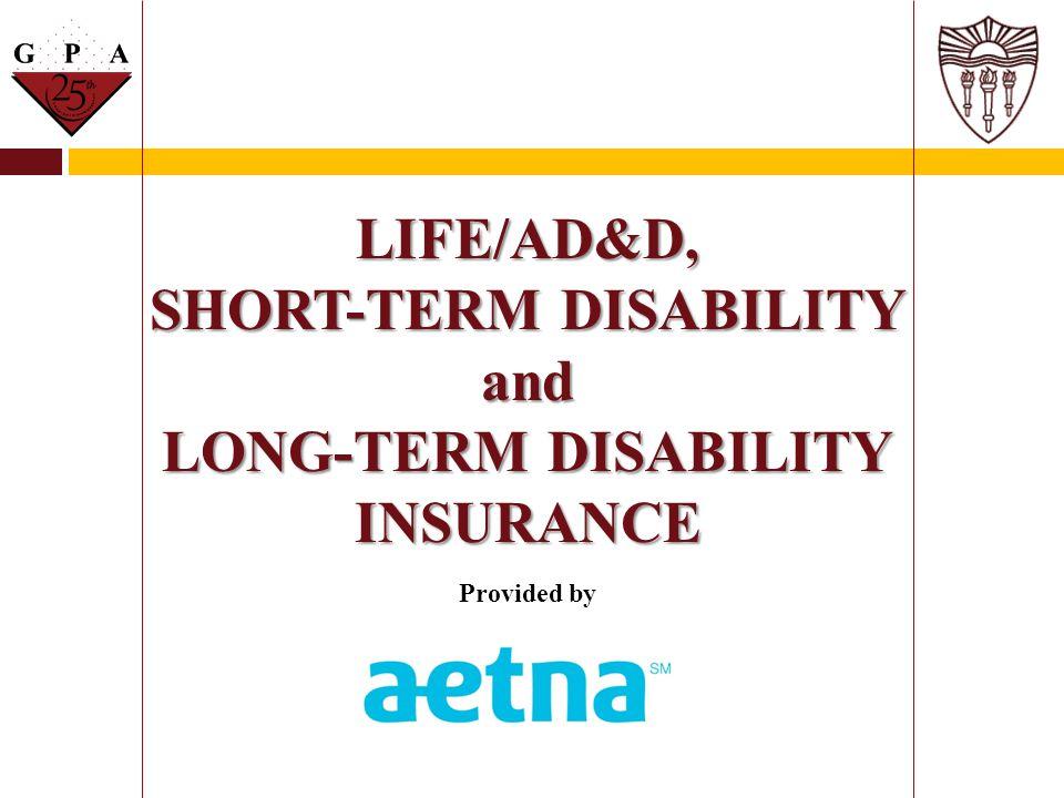 LIFE/AD&D, SHORT-TERM DISABILITY and LONG-TERM DISABILITY INSURANCE LIFE/AD&D, SHORT-TERM DISABILITY and LONG-TERM DISABILITY INSURANCE Provided by