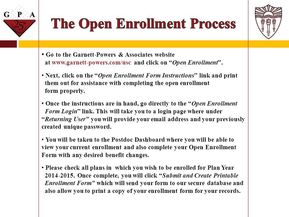 "Go to the Garnett-Powers & Associates website at www.garnett-powers.com/usc and click on ""Open Enrollment"". Next, click on the ""Open Enrollment Form I"