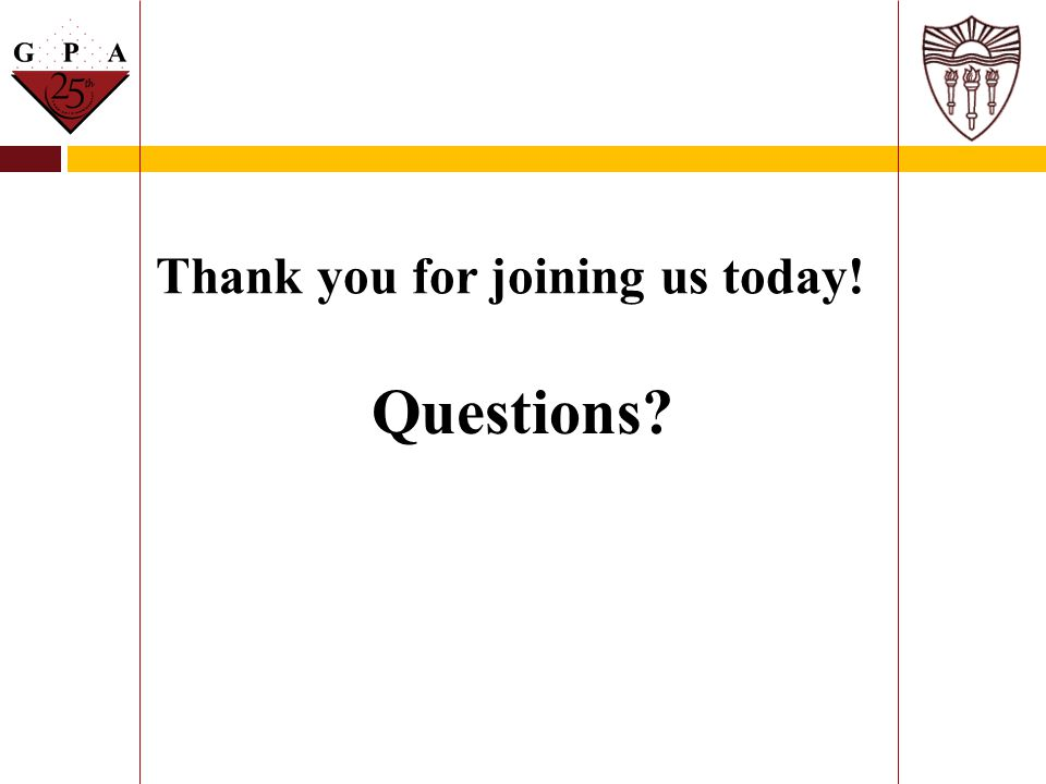 Thank you for joining us today! Questions?