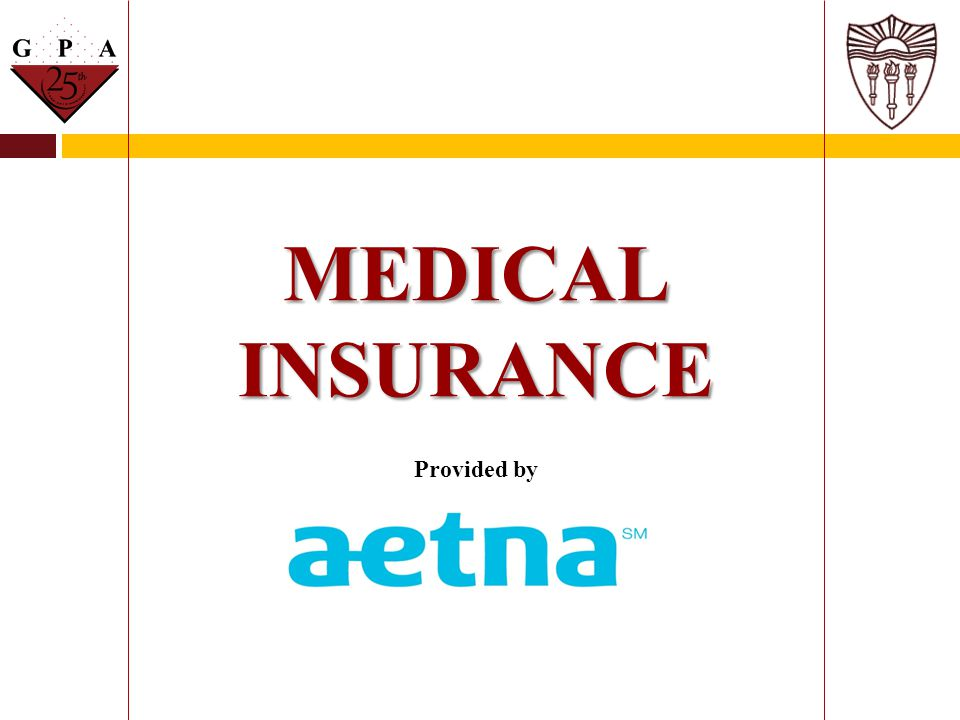 MEDICAL INSURANCE MEDICAL INSURANCE Provided by