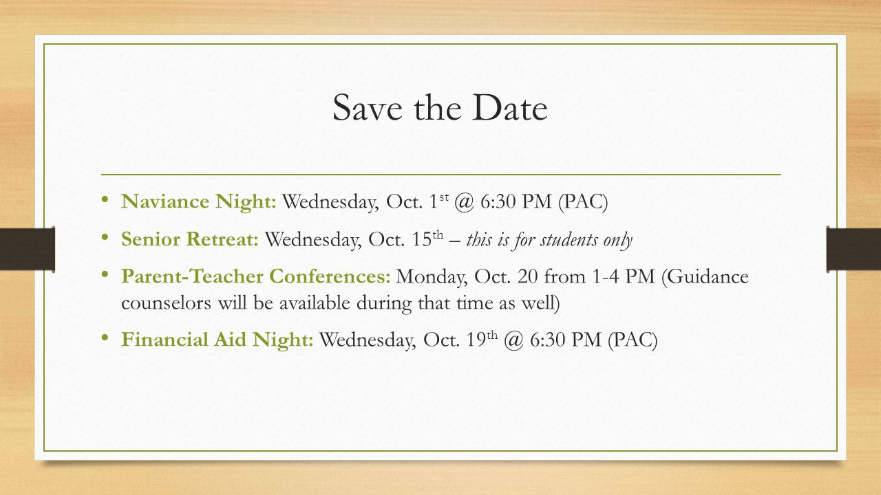 Save the Date Naviance Night: Wednesday, Oct. 1 st @ 6:30 PM (PAC) Senior Retreat: Wednesday, Oct.